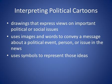 Interpreting Political Cartoons drawings that express views on important political or social issues uses images and words to convey a message about a political.