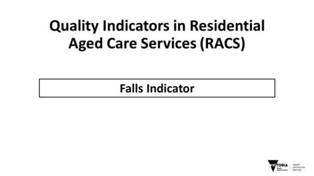 Quality Indicators in Residential Aged Care Services (RACS) Falls Indicator.