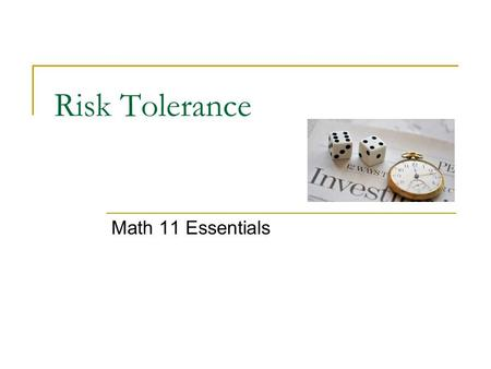 Risk Tolerance Math 11 Essentials. Four Stages of Life - Investing Early Career Established Pre-Retirement Retirement.