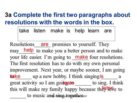 3a Complete the first two paragraphs about resolutions with the words in the box. take listen make is help learn are Resolutions______.