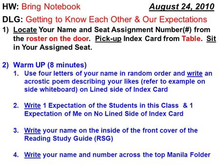 August 24, 2010 HW: Bring Notebook 1)Locate Your Name and Seat Assignment Number(#) from the roster on the door. Pick-up Index Card from Table. Sit in.