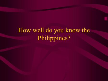 How well do you know the Philippines?. # 1. Where is the Philippines? A) Close to Europe B) In East Africa C) Near Asia D) In South America.