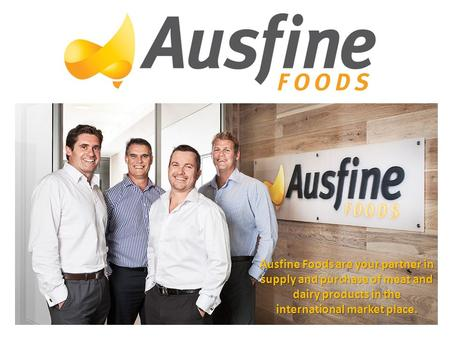 Ausfine Foods are your partner in supply and purchase of meat and dairy products in the international market place.
