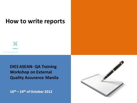 DIES ASEAN- QA Training Workshop on External Quality Assurance Manila 16 th – 19 th of October 2012 How to write reports.