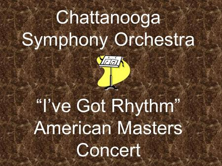 "Chattanooga Symphony Orchestra ""I've Got Rhythm"" American Masters Concert."