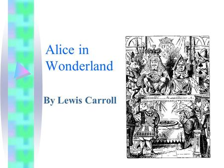 Alice in Wonderland By Lewis Carroll. Down the Rabbit-Hole Alice was beginning to get very tired of sitting by her sister on the bank, and of having nothing.