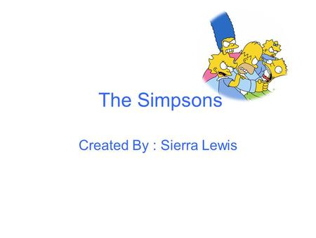 The Simpsons Created By : Sierra Lewis The Simp. Holds the Guinness book of worlds records titles for longest- running primetime animated television.