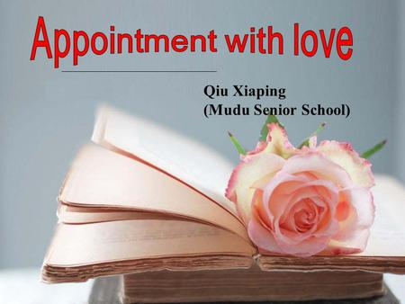 Qiu Xiaping (Mudu Senior School). If you have a chance to make an appointment with someone you love, what characteristics do you think he or she must.