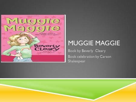 MUGGIE MAGGIE Book by Beverly Cleary Book celebration by Carson Shakespear.
