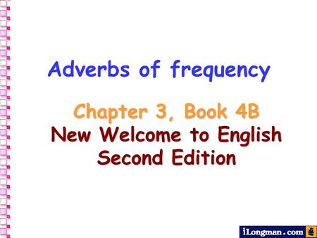 Adverbs of frequency Chapter 3, Book 4B New Welcome to English Second Edition.