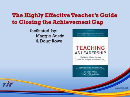 Www.tie.net The Highly Effective Teacher's Guide to Closing the Achievement Gap facilitated by: Maggie Austin & Doug Rowe.