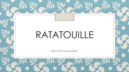 RATATOUILLE 2015.12.29 novel report. Movie Introduction Ratatouille is a 2007 American computer- animated comedy film produced by Pixar and released by.