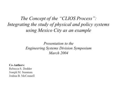 "The Concept of the ""CLIOS Process"": Integrating the study of physical and policy systems using Mexico City as an example Presentation to the Engineering."