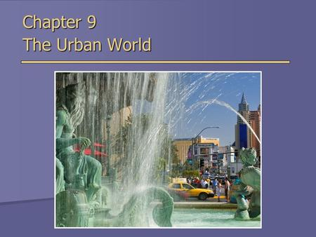 Chapter 9 The Urban World. Population and Urbanization  As of 2008, half of the world's population lives in urban areas.