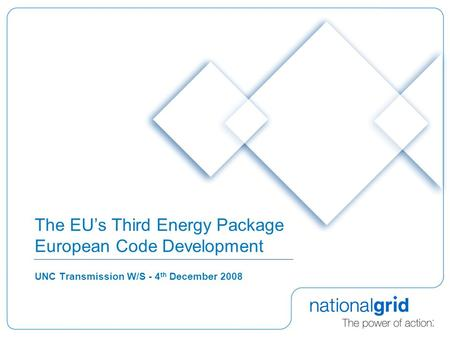 The EU's Third Energy Package European Code Development UNC Transmission W/S - 4 th December 2008.