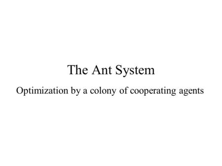 The Ant System Optimization by a colony of cooperating agents.