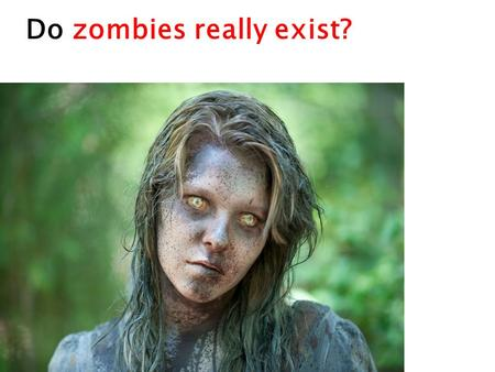 Do zombies really exist?. Yes but the Walking Dead are very very very small- many are Ants…