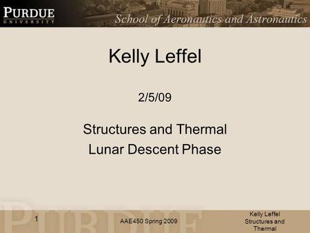 AAE450 Spring 2009 Kelly Leffel 2/5/09 Structures and Thermal Lunar Descent Phase Kelly Leffel Structures and Thermal 1.