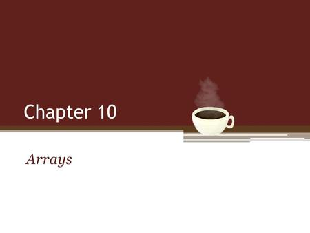 Chapter 10 Arrays. Learning Java through Alice © Daly and Wrigley Objectives Declare and use arrays in programs. Access array elements within an array.