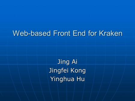 Web-based Front End for Kraken Jing Ai Jingfei Kong Yinghua Hu.