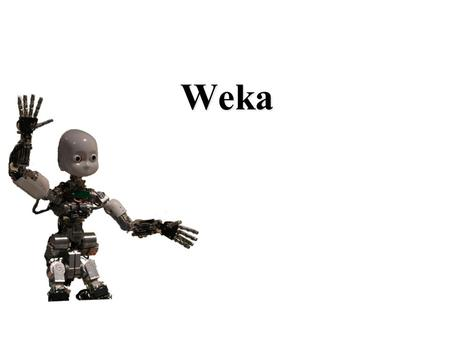 Weka. Weka A Java-based machine vlearning tool  Implements numerous classifiers and other ML algorithms Uses a common.