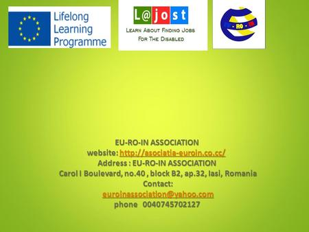 EU-RO-IN ASSOCIATION website:  Address : EU-RO-IN ASSOCIATION Carol I Boulevard, no.40, block B2, ap.32, Iasi, Romania Contact: