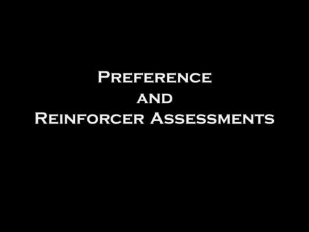 Preference and Reinforcer Assessments Michael F. Dorsey, Ph.D., BCBA.