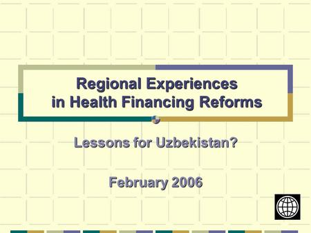Regional Experiences in Health Financing Reforms Lessons for Uzbekistan? February 2006.