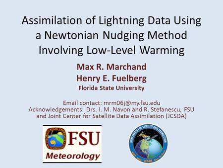 Assimilation of Lightning Data Using a Newtonian Nudging Method Involving Low-Level Warming Max R. Marchand Henry E. Fuelberg Florida State University.
