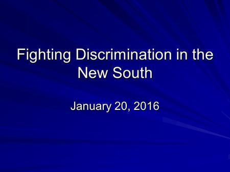 Fighting Discrimination in the New South January 20, 2016.