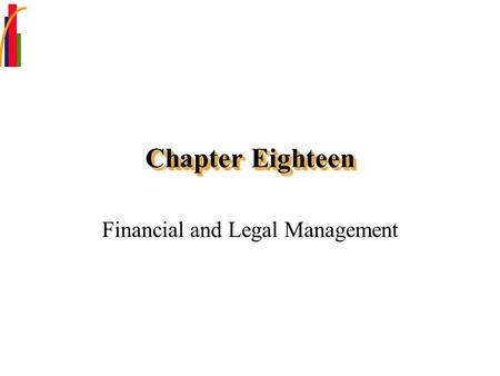 Chapter Eighteen Financial and Legal Management. Chapter Focus Determine the financing needs of your business. Define basic financing terminology. Explain.