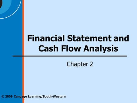 © 2009 Cengage Learning/South-Western Financial Statement and Cash Flow Analysis Chapter 2.