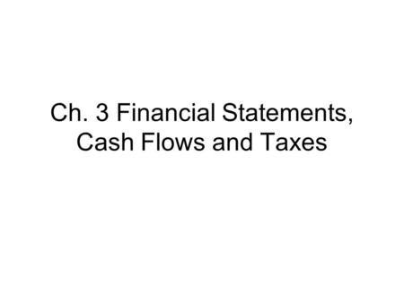 Ch. 3 Financial Statements, Cash Flows and Taxes.