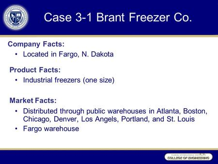 Case 3-1 Brant Freezer Co. Located in Fargo, N. Dakota 1-1 Company Facts: Industrial freezers (one size) Product Facts: Market Facts: Distributed through.