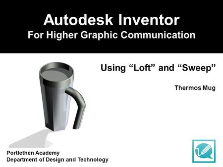 "Portlethen Academy Department of Design and Technology Autodesk Inventor For Higher Graphic Communication Using ""Loft"" and ""Sweep"" Thermos Mug."