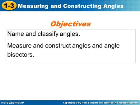 Holt Geometry 1-3 Measuring and Constructing Angles Name and classify angles. Measure and construct angles and angle bisectors. Objectives.