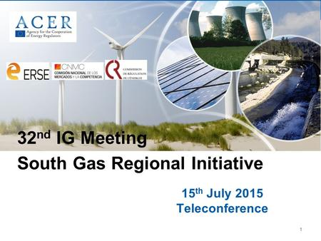 1 15 th July 2015 Teleconference 32 nd IG Meeting South Gas Regional Initiative.