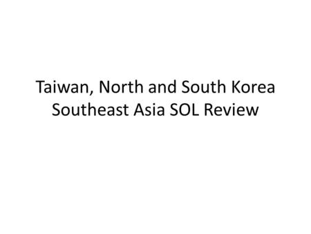 Taiwan, North and South Korea Southeast Asia SOL Review.