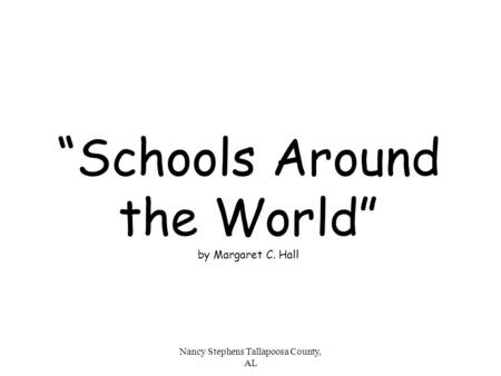 "Nancy Stephens Tallapoosa County, AL ""Schools Around the World"" by Margaret C. Hall."