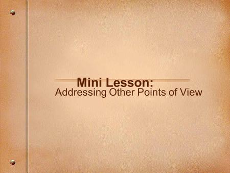 Mini Lesson: Addressing Other Points of View. Consider this... Concession: Agreeing or acknowledging a point on the other side of an issue –Not a weakness!