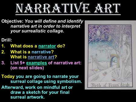 Narrative Art Objective: You will define and identify narrative art in order to interpret your surrealistic collage. Drill: 1.What does a narrator do?