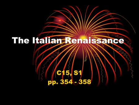The Italian Renaissance C15, S1 pp. 354 - 358. An Era of Awakening Renaissance 1345-1527 (rebirth) a philosophical & artistic movement Marked by a renewed.