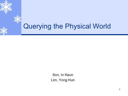1 Querying the Physical World Son, In Keun Lim, Yong Hun.