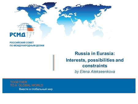 Russia in Eurasia: Interests, possibilities and constraints by Elena Alekseenkova.