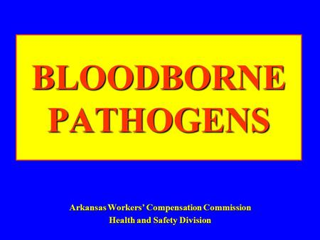 BLOODBORNE PATHOGENS Arkansas Workers' Compensation Commission Health and Safety Division.