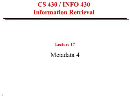 1 CS 430 / INFO 430 Information Retrieval Lecture 17 Metadata 4.