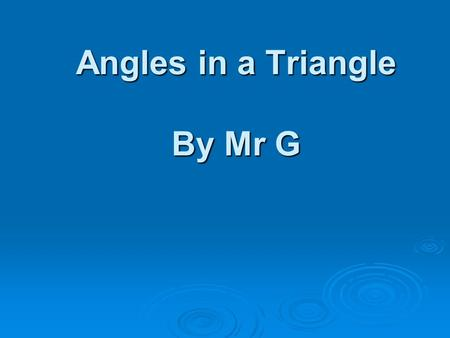 Angles in a Triangle By Mr G. Definition  Polygon  Polygon – a closed many straight-sided figure.