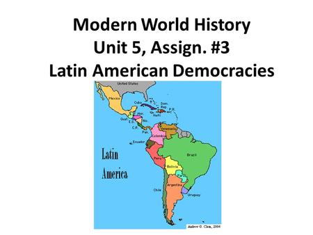 Modern World History Unit 5, Assign. #3 Latin American Democracies.