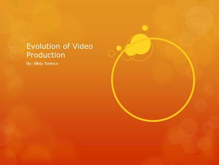 Evolution of Video Production By: Rikia Toniece. 1664-1666  Isaac Newton discovered a white light is composed of different colors. Timeline - History.