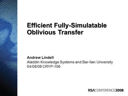 Andrew Lindell Aladdin Knowledge Systems and Bar-Ilan University 04/08/08 CRYP-106 Efficient Fully-Simulatable Oblivious Transfer.